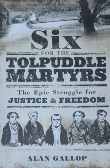 Six for the Tolpuddle Martyrs - The Epic Struggle for Justice and Freedom, by Alan Gallop